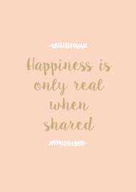 Poster A4,  'Hapiness is only real when shared'