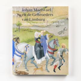 Johan Maelwael en de Gebroeders van Limburg - Grondleggers van de Nederlandse schilderkunst