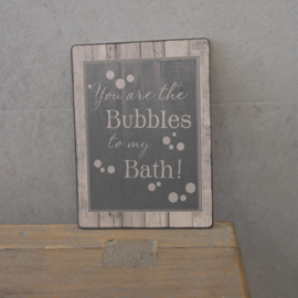 Bordje You are the bubbles to my bath!