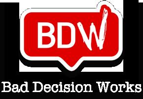 Bad Decision Works