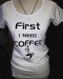 FIRST I NEED COFFEE shirt (Dames)
