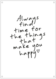 Tuinposter | Always find time for the things that make you happy