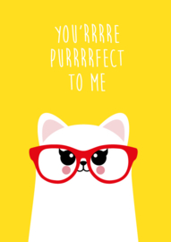 You'rrrrre purrrrfect to me