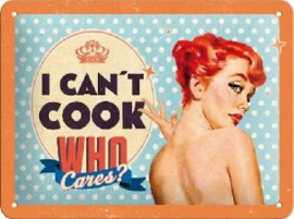 I Can't Cook Who Cares ? Metalen wandbord in reliëf 15 x 20 cm.