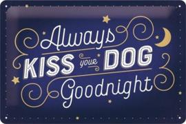 Always Kiss Your Dog Metalen wandbord in reliëf 20 x 30 cm.