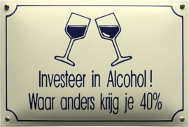 Investeer in Alcohol!  Emaille bordje 20 x 30 cm.