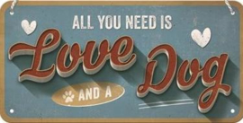 All You Need Is Love And A Dog  Metalen wandbord 10 x 20 cm.