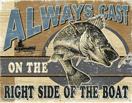 Always Cast on the right side of the boat.  Metalen wandbord 31,5 x 40,5 cm.