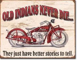 Old Indians Never die.. Metalen wandbord 31,5 x 40,5 cm.