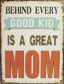 Good Kid Great Mom..  Metalen wandbord 25 x 33 cm.