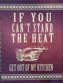 If You Can't Stand The Heat..  Metalen Wandbord 30 x 40 cm.
