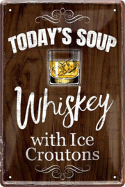 Today's Soup Whiskey.  Metalen wandbord  20 x 30 cm.