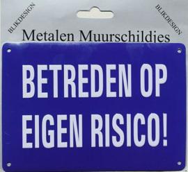 Betreden Op Eigen Risico ! Metalen wandbordje 10 x 15 cm