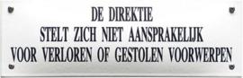 De directie stelt zich niet aansprakelijk  Emaille bordje 22 x 7 cm.
