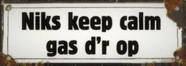 Niks keep calm gas d'r op