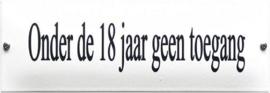 Onder de 18 geen toegang Emaille bordje 30 x 10 cm.