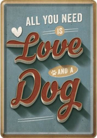 All you need is love and a dog Metalen Postcard 10 x 14 cm.