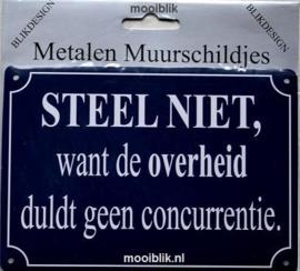 Steel niet want de overheid duldt geen concurrentie Metalen wandbordje 10 x 15 cm