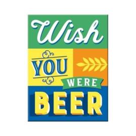 Wish You Were Beer. Koelkastmagneet 8 cm x 6 cm.