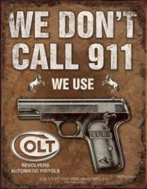 We Don''t Call 911 We Use Colt Metalen wandbord 41 x 32 cm