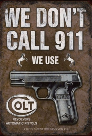 We Don't Call 911 We Use Colt .   Metalen wandbord  20 x 30 cm.