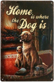 Home is were the dog is  Metalen wandbord 33 x 25 cm