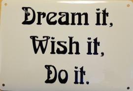 Dream it Wish it Do It .