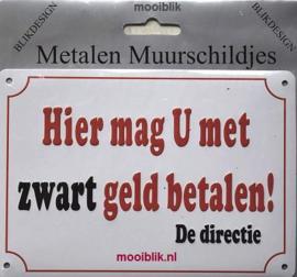 Hier mag U met zwart geld betalen Metalen wandbordje 10x 15 cm