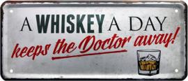 A Whiskey A Day keeps the doctor away. Metalen wandbord 12 x 28 cm.