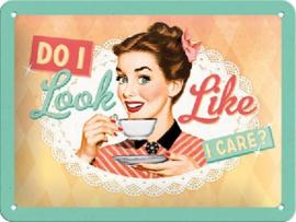 Do I look like I care? Metalen wandbord inreliëf15.x.20 cm.