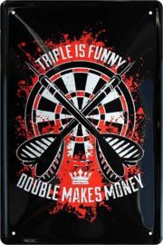 Triple Is Funny Double Makes Money.  Metalen wandbord  20 x 30 cm.
