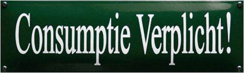Consumptie Verplicht ! Emaille bordje 40 x 12 cm.