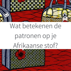 Wat betekenen de patronen op je Afrikaanse stof?
