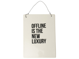 Wandbordje Offline is the new luxury