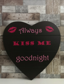 Tekstbord Always kiss me goodnight 3