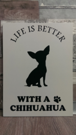 Tekstbord Life is better with a Chihuahua