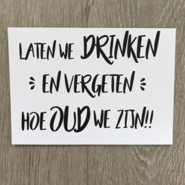 laten we drinken en vergeten hoe oud we zijn