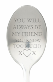 One message spoon | YOU WILL ALWAYS BE MY FRIEND (YOU KNOW TOO MUCH)