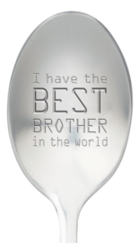 One message spoon | I HAVE THE BEST BROTHER IN THE WORLD