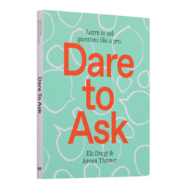 Dare to Ask (Learn to Ask Questions Like a Pro) - Els Dragt & Jeroen Timmer