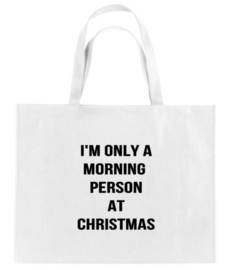 Kerst XXL Shopper I'M ONLY A MORNING PERSON AT CHRISTMAS