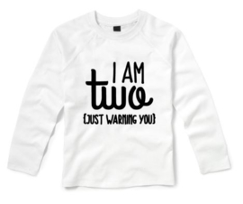 Verjaardagsshirt I AM TWO, JUST WARNING YOU