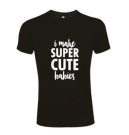 Heren T'shirt I MAKE SUPER CUTE BABIES