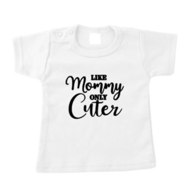 Shirt LIKE MOMMY ONLY CUTER