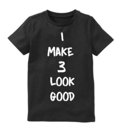 Verjaardagsshirt I make 3 look good