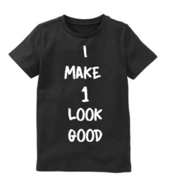 Verjaardagsshirt I make 1 look good