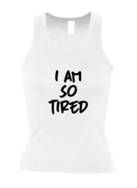 Dames tanktop I am so tired