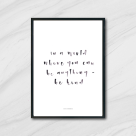 IN A WORLD WHERE YOU CAN BE ANYTHING..