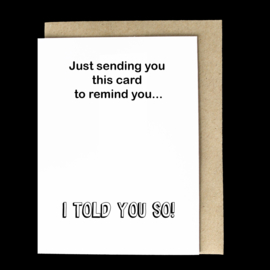 the 'I hate to say it.....just kidding' card