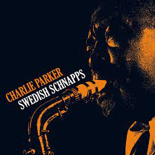 CHARLIE PARKER - SWEDISH SCHNAPPS